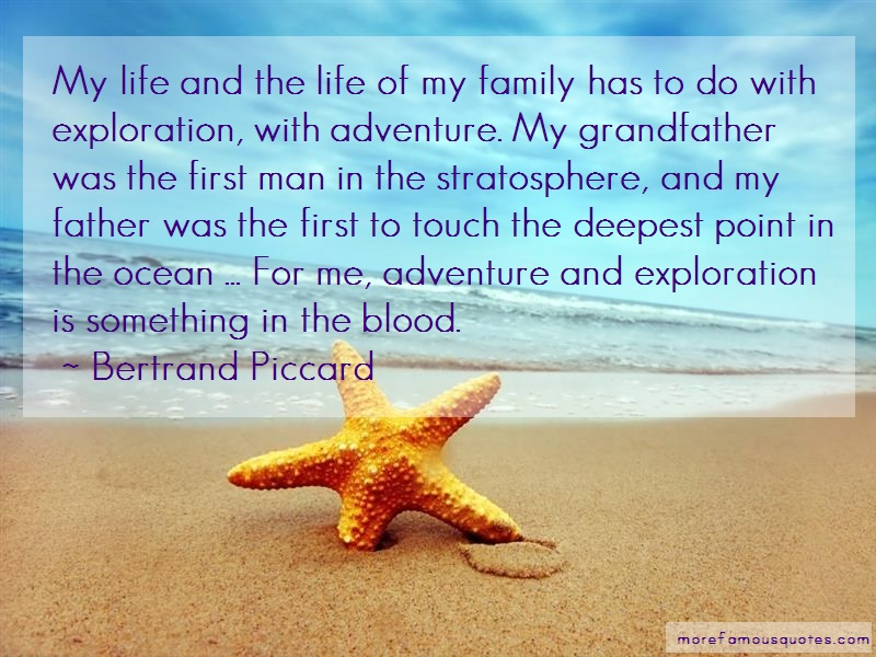 Bertrand Piccard Quotes: My life and the life of my family has to