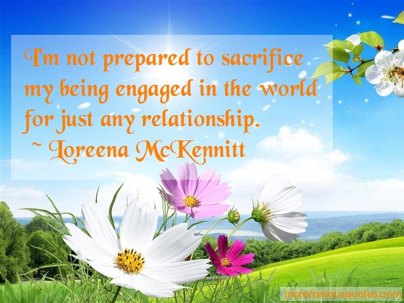 Loreena McKennitt Quotes: Im Not Prepared To Sacrifice My Being