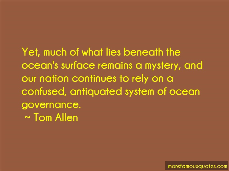 Tom Allen Quotes: Yet Much Of What Lies Beneath The Oceans