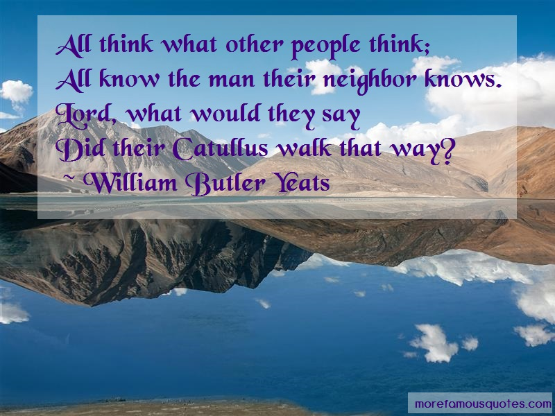 William Butler Yeats Quotes: All think what other people think all