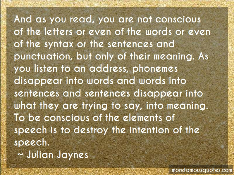 Julian Jaynes Quotes: And As You Read You Are Not Conscious Of