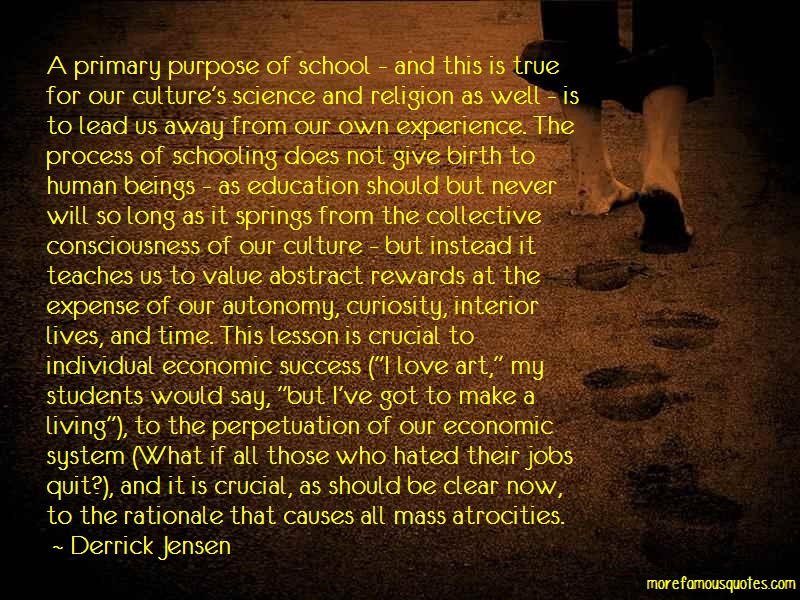 Derrick Jensen Quotes: A Primary Purpose Of School And This Is