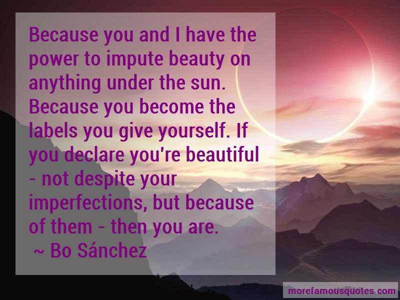 Eugenio Isabelo Tomas Reyes Sanchez Jr. Quotes: Because You And I Have The Power To