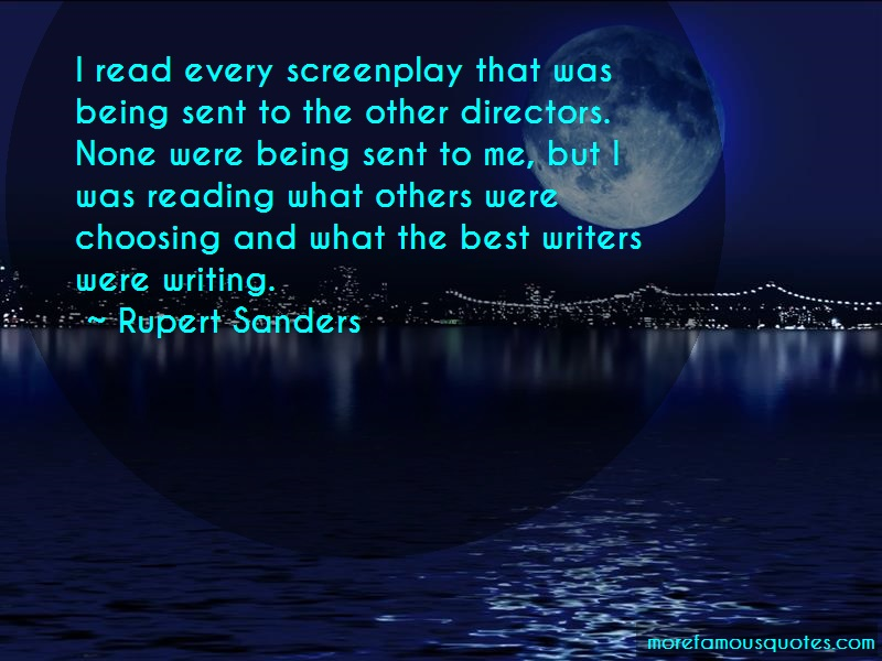 Rupert Sanders Quotes: I read every screenplay that was being