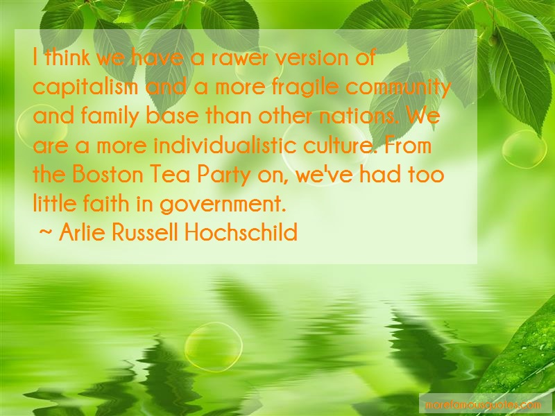 Arlie Russell Hochschild Quotes: I Think We Have A Rawer Version Of