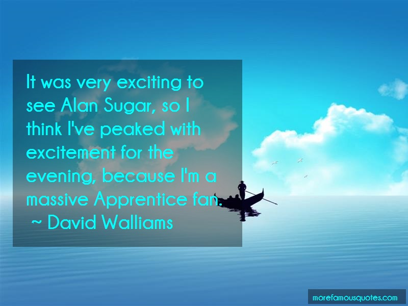 David Walliams Quotes: It was very exciting to see alan sugar
