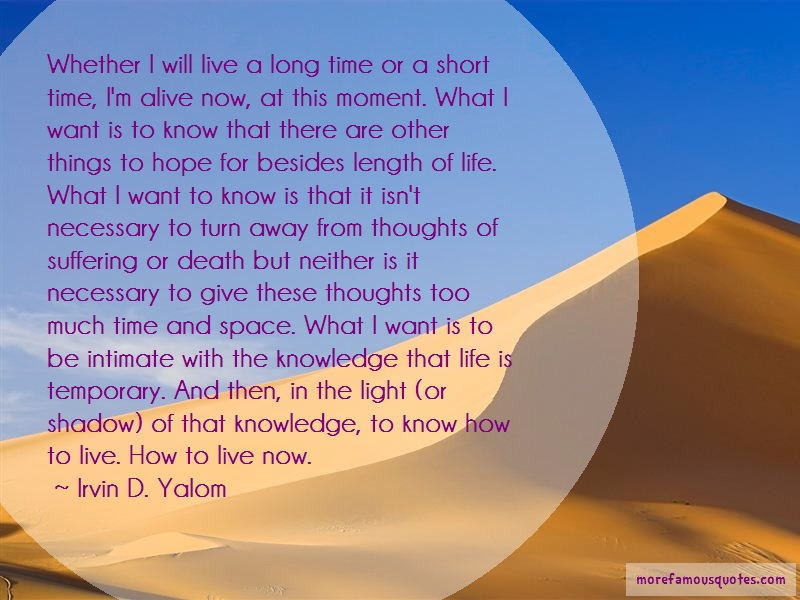 Irvin D. Yalom Quotes: Whether i will live a long time or a