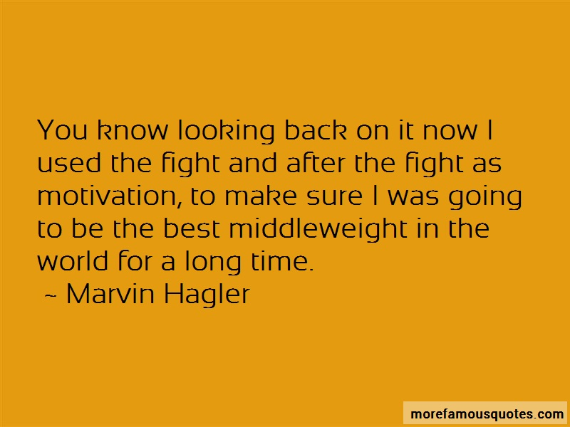 Marvin Hagler Quotes: You know looking back on it now i used