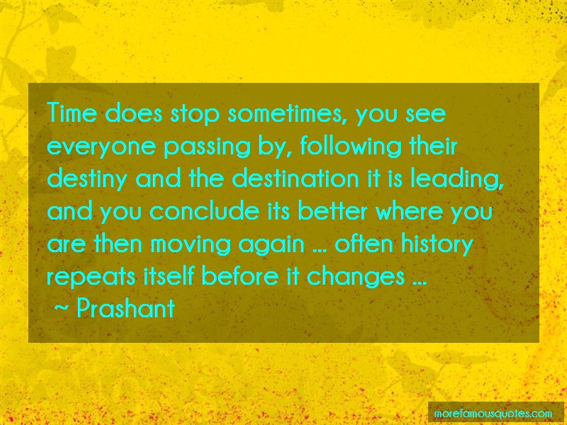 Prashant Quotes: Time does stop sometimes you see