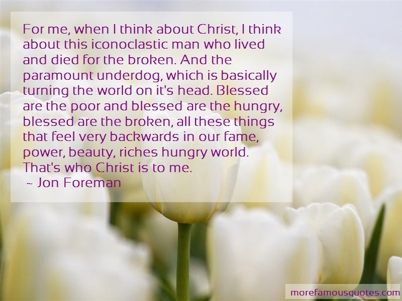 Jon Foreman Quotes: For me when i think about christ i think