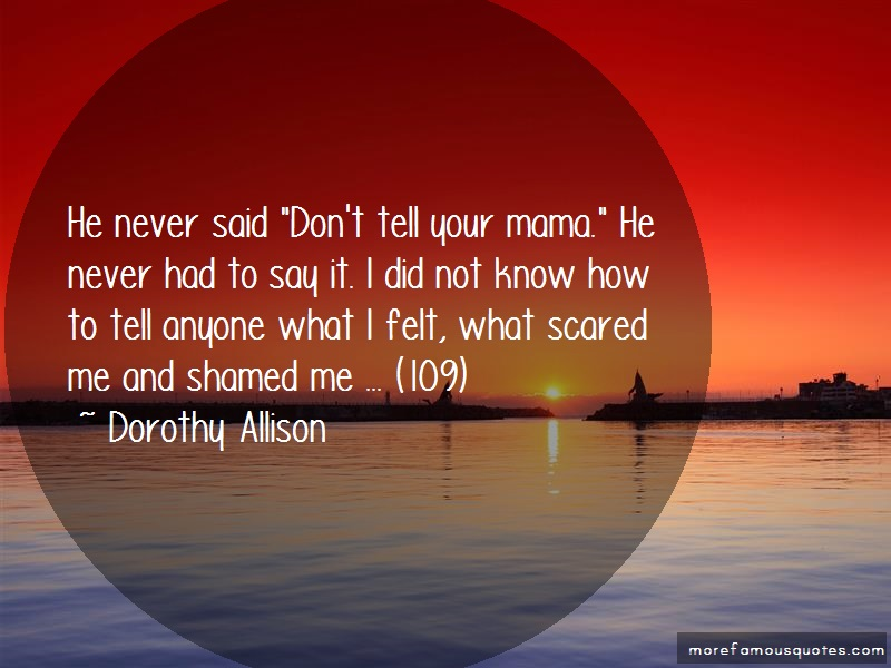 Dorothy Allison Quotes: He Never Said Dont Tell Your Mama He