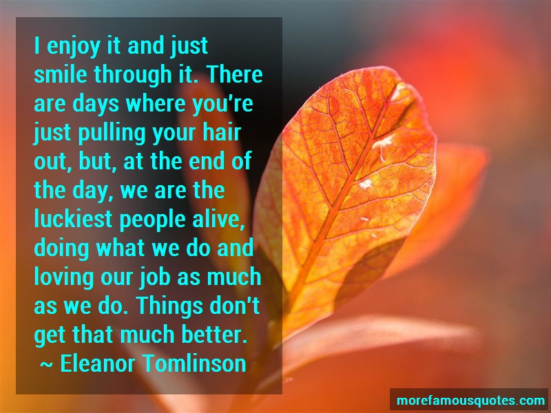 Eleanor Tomlinson Quotes: I enjoy it and just smile through it