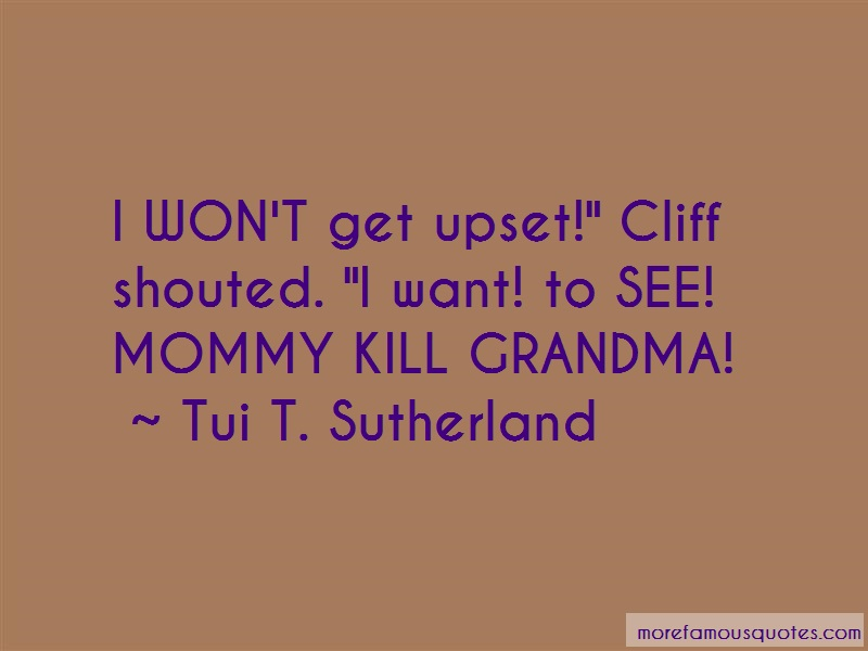 Tui T. Sutherland Quotes: I Wont Get Upset Cliff Shouted I Want To