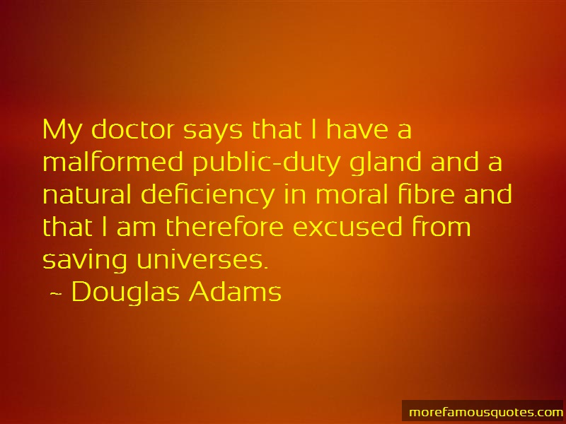 Douglas Adams Quotes: My doctor says that i have a malformed
