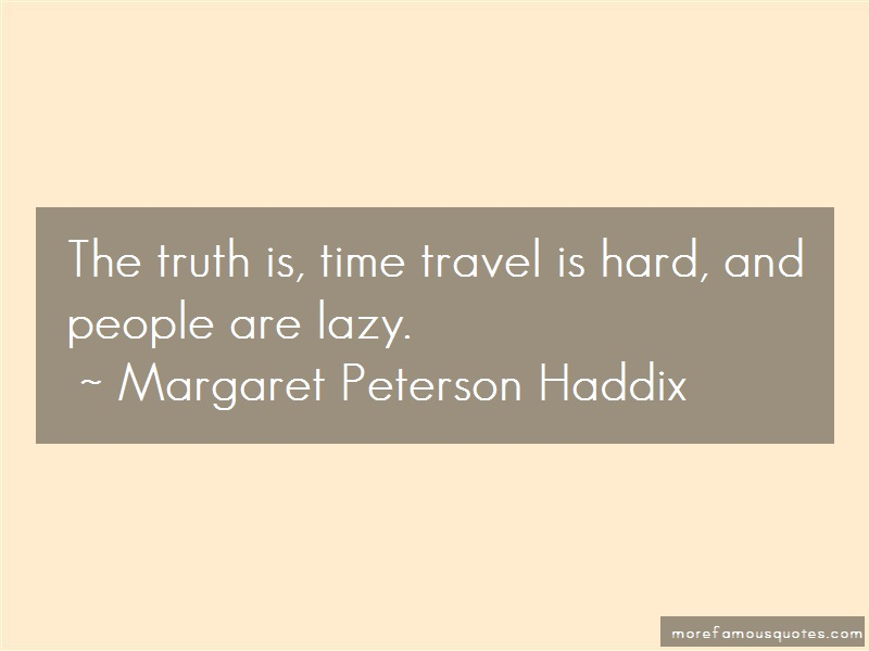 Margaret Peterson Haddix Quotes: The truth is time travel is hard and