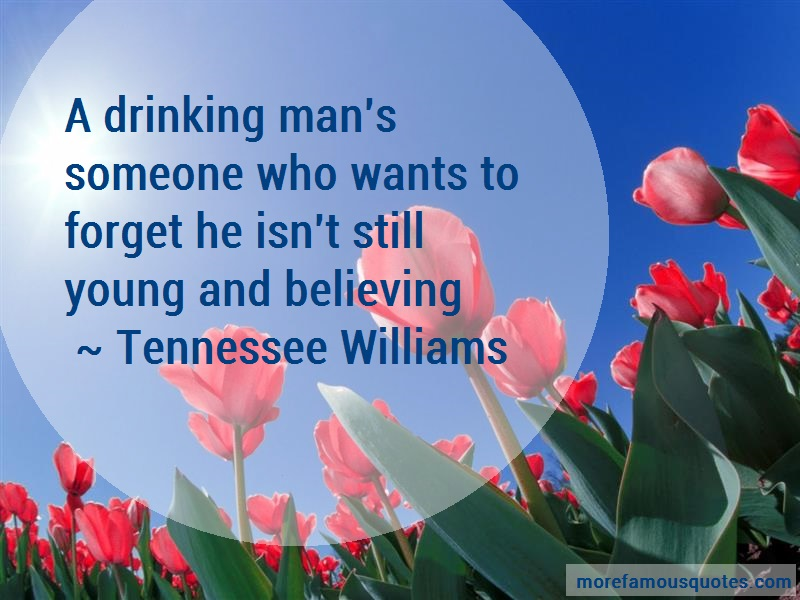 Tennessee Williams Quotes: A Drinking Mans Someone Who Wants To