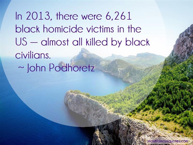 John Podhoretz Quotes: In 2013 There Were 6 261 Black Homicide