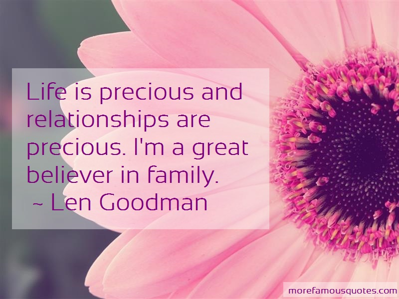 Len Goodman Quotes: Life is precious and relationships are