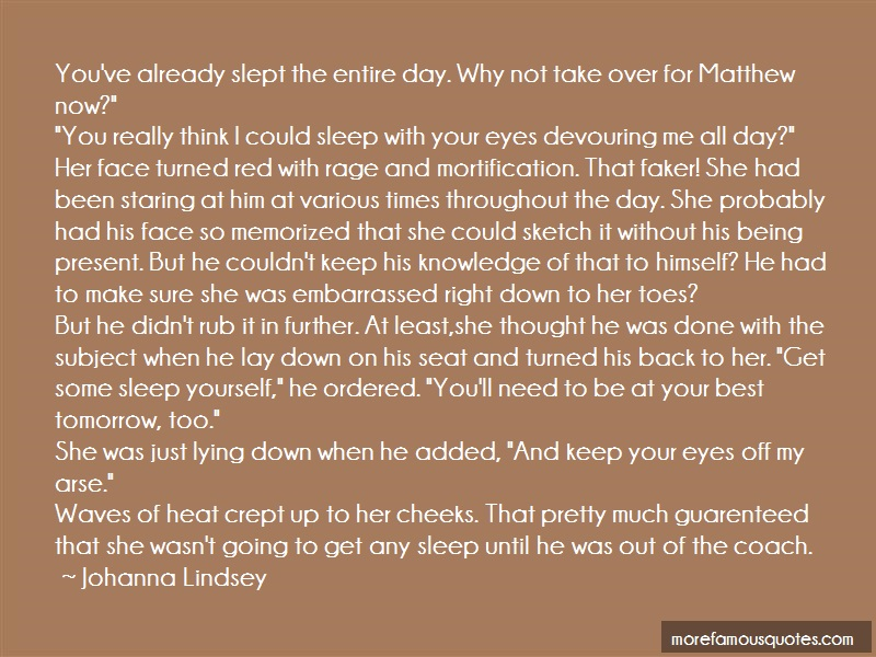 Johanna Lindsey Quotes: Youve Already Slept The Entire Day Why
