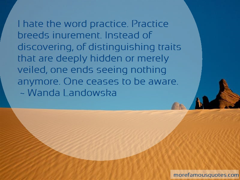 Wanda Landowska Quotes: I hate the word practice practice breeds