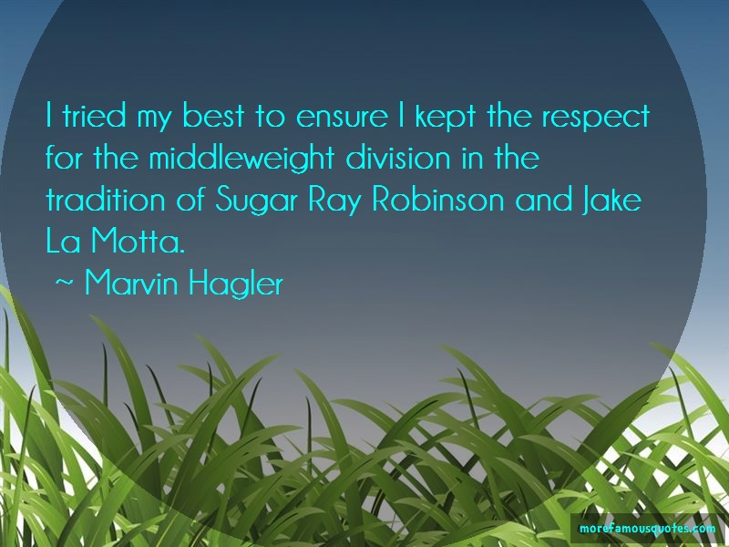 Marvin Hagler Quotes: I tried my best to ensure i kept the