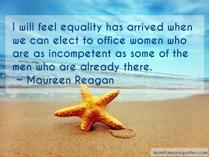 Maureen Reagan Quotes: I Will Feel Equality Has Arrived When We