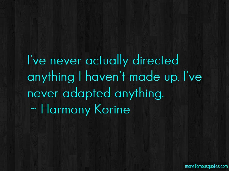 Harmony Korine Quotes: Ive never actually directed anything i