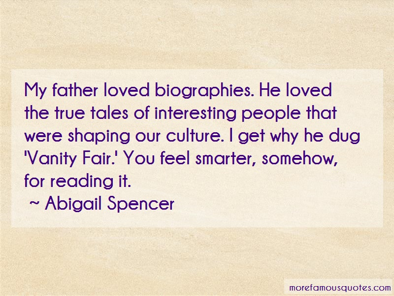 Abigail Spencer Quotes: My Father Loved Biographies He Loved The