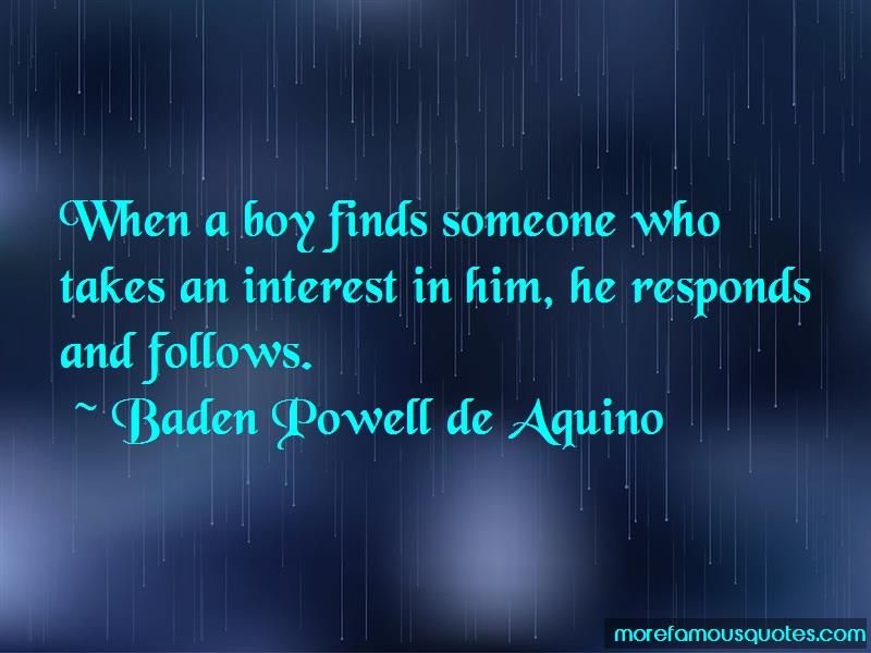 Baden Powell De Aquino Quotes: When a boy finds someone who takes an