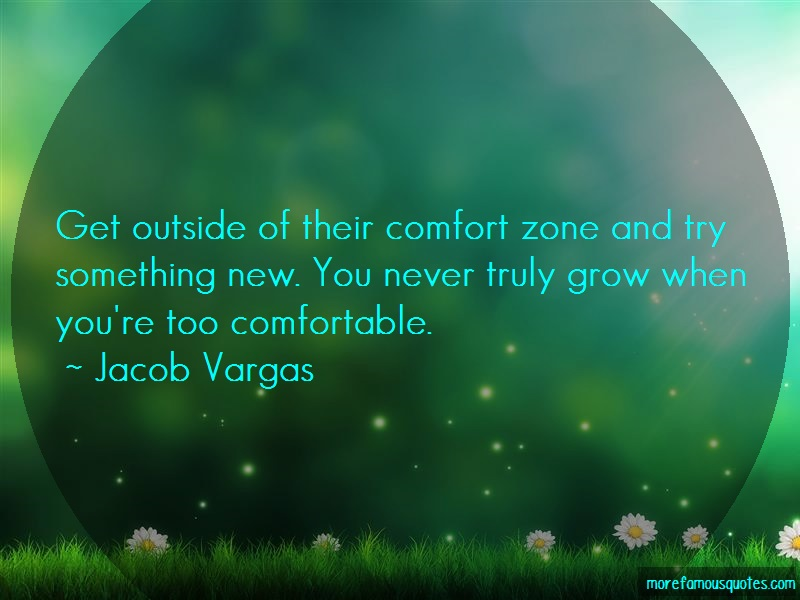 Jacob Vargas Quotes: Get outside of their comfort zone and