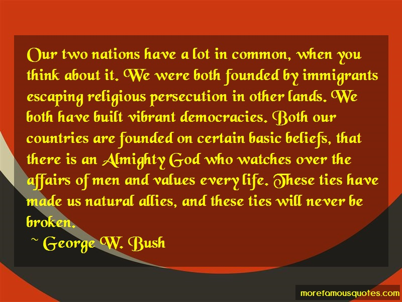 George W. Bush Quotes: Our two nations have a lot in common