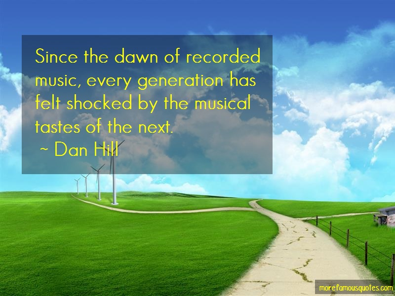 Dan Hill Quotes: Since the dawn of recorded music every