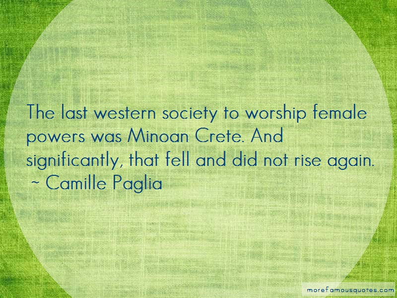 Camille Paglia Quotes: The last western society to worship