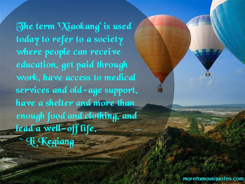 Li Keqiang Quotes: The term xiaokang is used today to refer