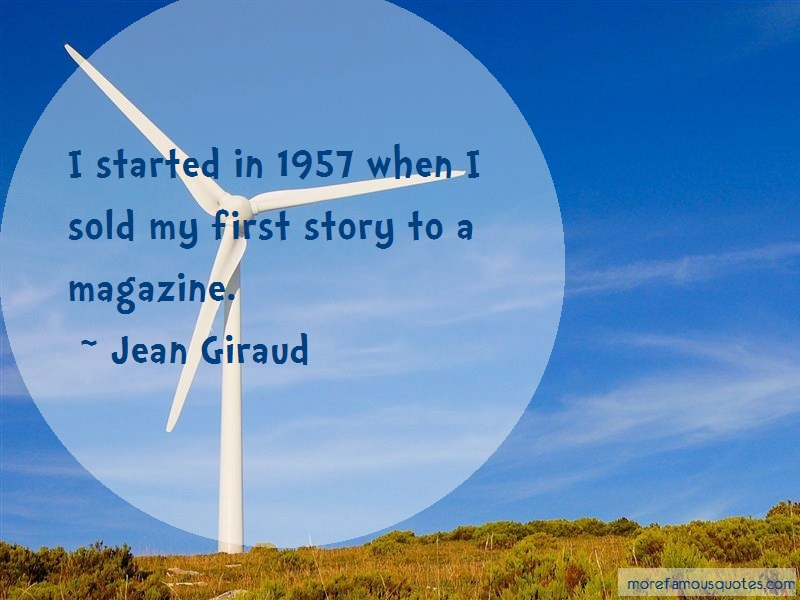 Jean Giraud Quotes: I Started In 1957 When I Sold My First