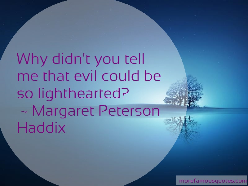 Margaret Peterson Haddix Quotes: Why didnt you tell me that evil could be