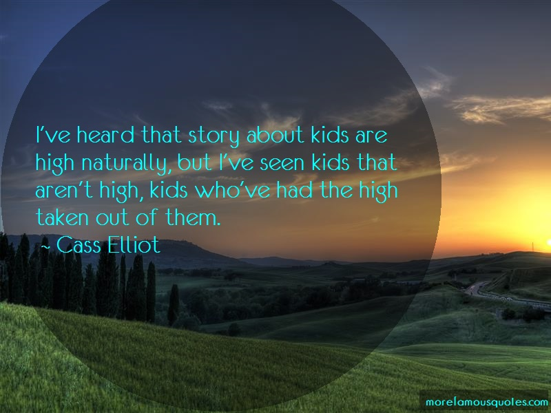 Cass Elliot Quotes: Ive Heard That Story About Kids Are High