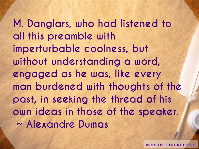 Alexandre Dumas Quotes: M danglars who had listened to all this