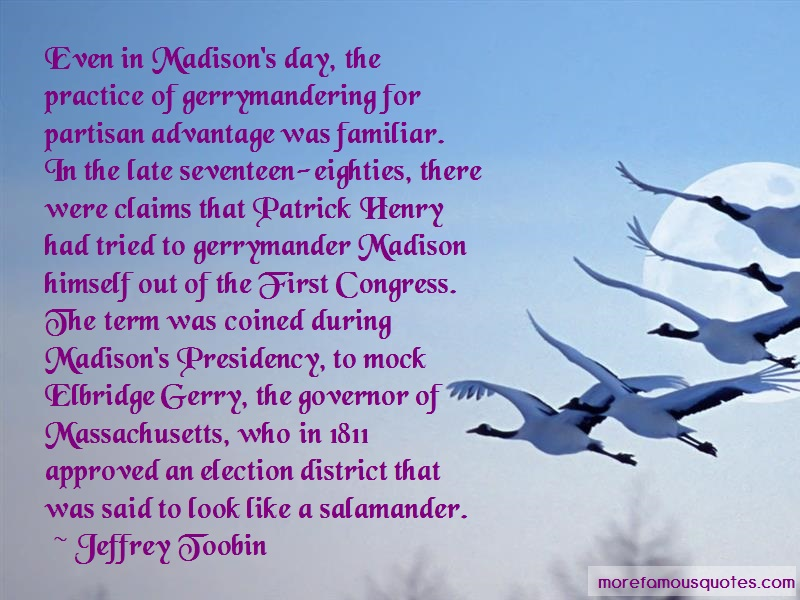 Jeffrey Toobin Quotes: Even In Madisons Day The Practice Of