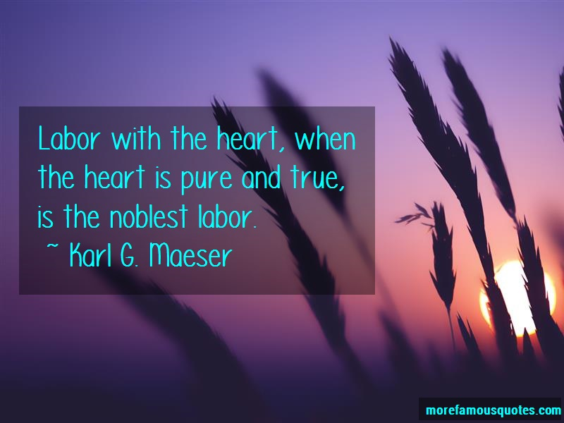 Karl G. Maeser Quotes: Labor with the heart when the heart is