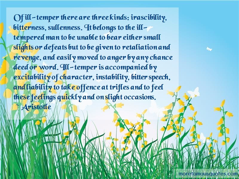 Aristotle Quotes: Of Ill Temper There Are Three Kinds