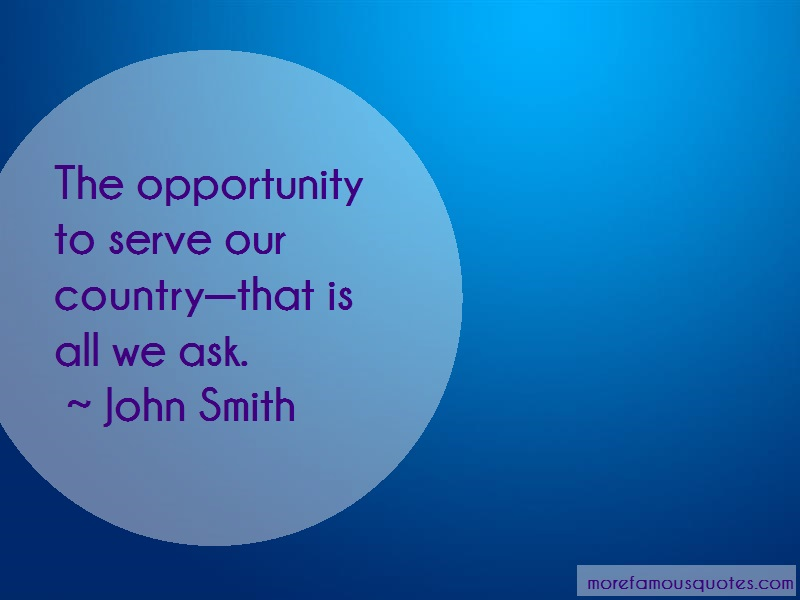 John Smith Quotes: The opportunity to serve our countrythat