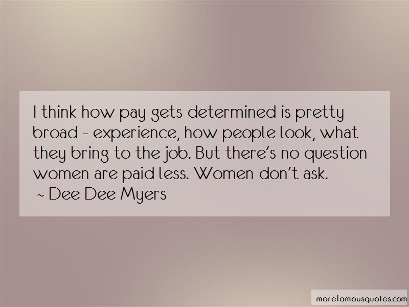 Dee Dee Myers Quotes: I think how pay gets determined is