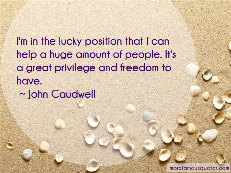 John Caudwell Quotes: Im In The Lucky Position That I Can Help