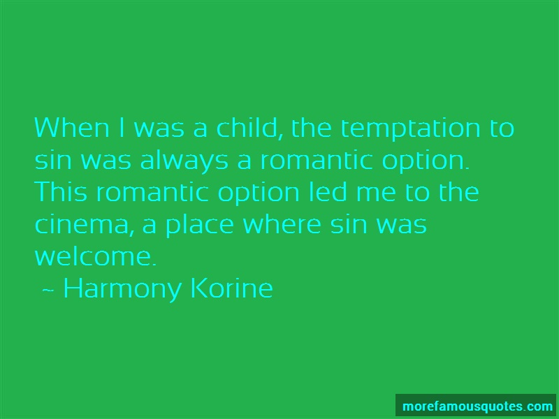 Harmony Korine Quotes: When i was a child the temptation to sin