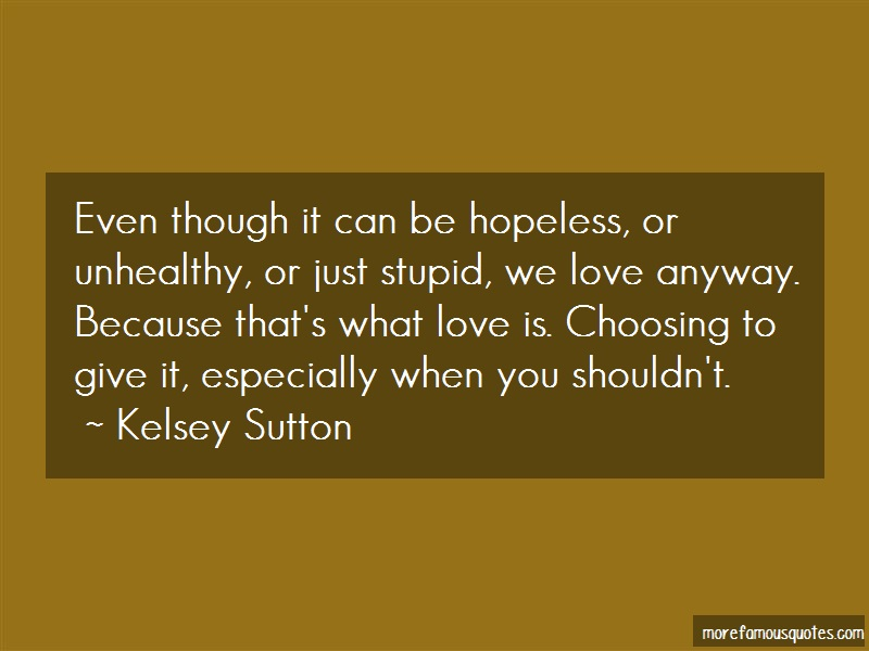 Kelsey Sutton Quotes: Even though it can be hopeless or
