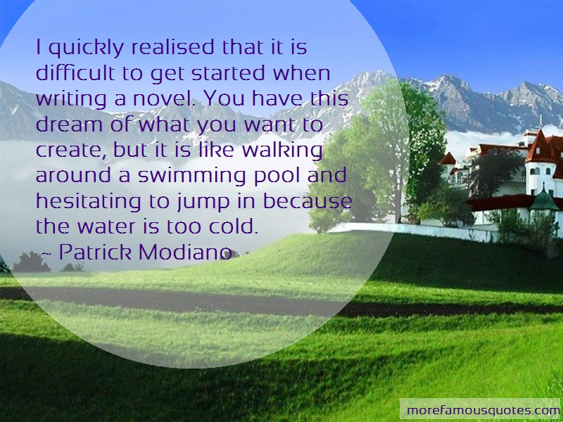 Patrick Modiano Quotes: I quickly realised that it is difficult