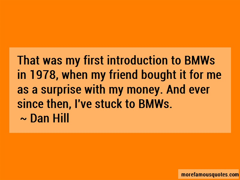 Dan Hill Quotes: That was my first introduction to bmws