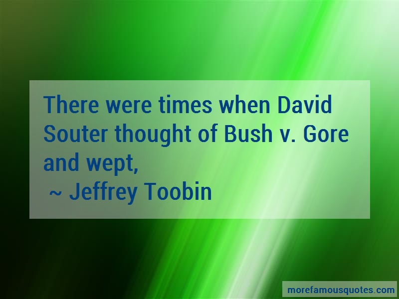 Jeffrey Toobin Quotes: There Were Times When David Souter