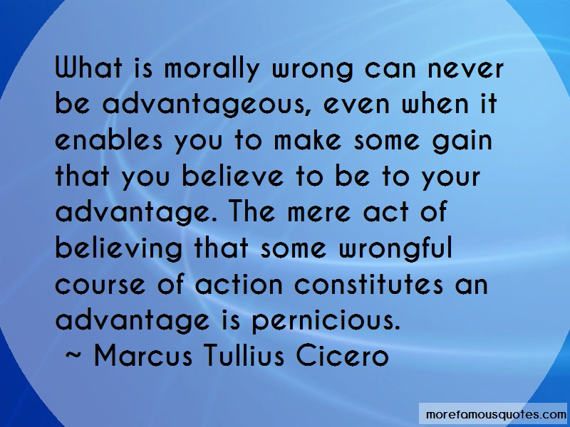 Marcus Tullius Cicero Quotes: What Is Morally Wrong Can Never Be